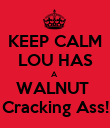 KEEP CALM LOU HAS A  WALNUT  Cracking Ass! - Personalised Poster large