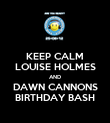 KEEP CALM LOUISE HOLMES AND DAWN CANNONS BIRTHDAY BASH - Personalised Poster large