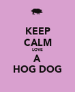 KEEP CALM LOVE A HOG DOG - Personalised Poster large