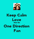 Keep Calm  Love  And Be  One Direction  Fan - Personalised Poster large