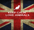 KEEP CALM  LOVE ANIMALS       - Personalised Poster large
