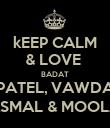 kEEP CALM & LOVE  BADAT PATEL, VAWDA ASMAL & MOOLA - Personalised Poster large