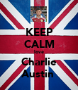 KEEP CALM love Charlie Austin  - Personalised Poster large