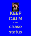 KEEP CALM love chase status - Personalised Poster large