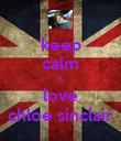 keep calm & love chloe sinclair - Personalised Poster large