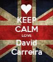 KEEP CALM LOVE David Carreira - Personalised Poster large