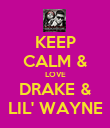 KEEP CALM & LOVE DRAKE & LIL' WAYNE - Personalised Large Wall Decal
