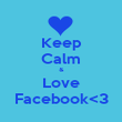 Keep Calm & Love Facebook<3 - Personalised Poster large