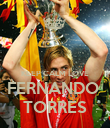 KEEP CALM LOVE FERNANDO  TORRES - Personalised Poster large