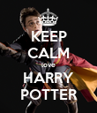 KEEP CALM love HARRY POTTER - Personalised Poster large