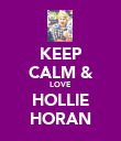 KEEP CALM & LOVE HOLLIE HORAN - Personalised Poster large