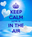 KEEP CALM LOVE IS IN THE AIR - Personalised Poster large