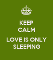 KEEP CALM  LOVE IS ONLY SLEEPING - Personalised Poster large