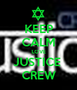 KEEP CALM LOVE JUSTICE  CREW - Personalised Poster large