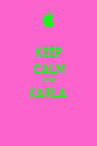 KEEP CALM LOVE  KARLA   - Personalised Poster large