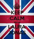 KEEP CALM &love LAURA JONAS - Personalised Poster large