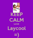 KEEP CALM Love Laycool =) - Personalised Poster small