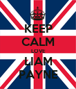 KEEP CALM LOVE LIAM PAYNE - Personalised Poster small