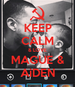 KEEP CALM & LOVE MAGUE & AiDEN - Personalised Poster large