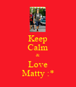 Keep Calm & Love Matty :* - Personalised Poster large