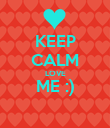 KEEP CALM LOVE ME :)  - Personalised Poster large