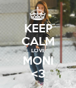 KEEP CALM LOVE MONI <3 - Personalised Poster large