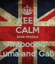 KEEP CALM love mtooo mtooooo Luma and Gabi - Personalised Poster large