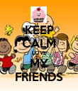 KEEP CALM LOVE MY FRIENDS - Personalised Poster large