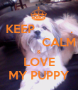 KEEP          .            CALM & LOVE MY PUPPY - Personalised Poster large