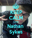 KEEP CALM Love Nathan  Sykes - Personalised Poster large