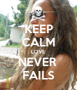 KEEP CALM LOVE  NEVER  FAILS - Personalised Poster large