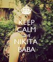 KEEP CALM LOVE  NIKITA  BABA - Personalised Poster large