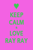 KEEP CALM & LOVE RAY RAY - Personalised Poster large