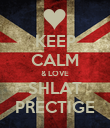 KEEP CALM & LOVE SHLAT PRECTIGE - Personalised Poster large