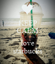 KEEP CALM  love starbucks - Personalised Poster large