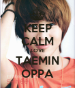 KEEP CALM LOVE TAEMIN OPPA - Personalised Poster large