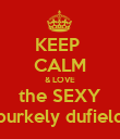 KEEP  CALM & LOVE the SEXY burkely dufield - Personalised Poster large