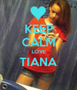 KEEP CALM LOVE TIANA  - Personalised Poster large