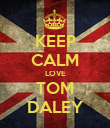 KEEP CALM LOVE TOM DALEY - Personalised Poster large