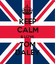 KEEP CALM & LOVE TOM DALEY - Personalised Poster large