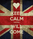 KEEP CALM LOVE WILL COME - Personalised Poster large
