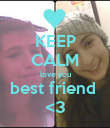 KEEP CALM love you best friend  <3 - Personalised Poster large