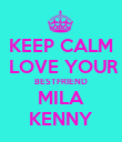 KEEP CALM  LOVE YOUR BESTFRIEND MILA KENNY - Personalised Poster large