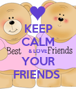 KEEP CALM & LOVE YOUR FRIENDS  - Personalised Poster small