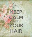 KEEP CALM LOVE YOUR HAIR - Personalised Poster large