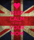 KEEP CALM & LOVE YOUR MOM - Personalised Poster large