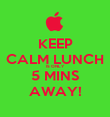 KEEP CALM LUNCH IS ONLY  5 MINS AWAY! - Personalised Poster large