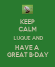 KEEP CALM  LUQUE AND HAVE A  GREAT B-DAY - Personalised Poster large