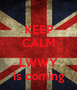 KEEP CALM  LWWY is coming - Personalised Poster large