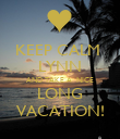 KEEP CALM  LYNN AND TAKE A  NICE LONG VACATION! - Personalised Poster large
